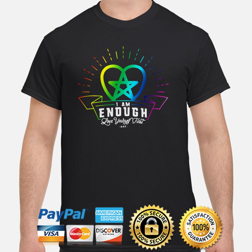 LGBT I am enough love yourself first shirt