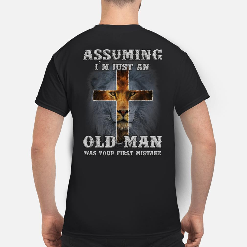 Lion cross Assuming I'm just an old man was your first mistake shirt
