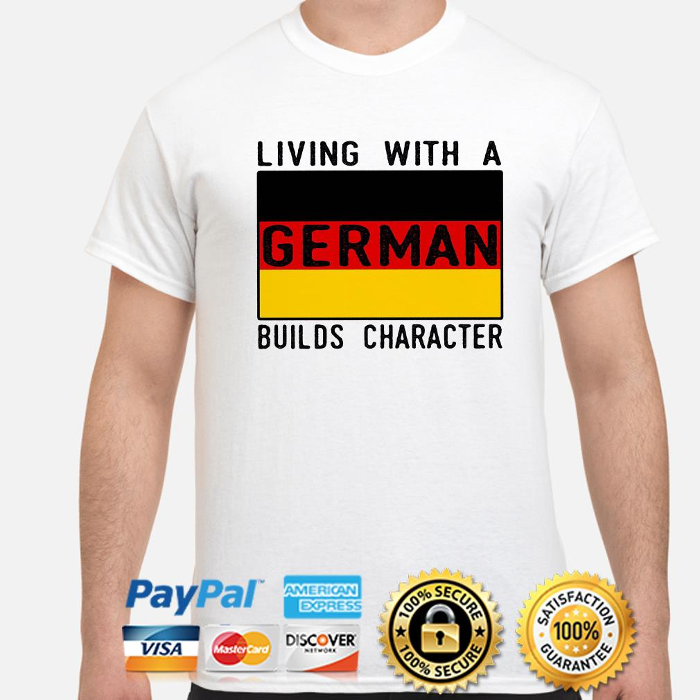 Living with a German Builds character flag shirt
