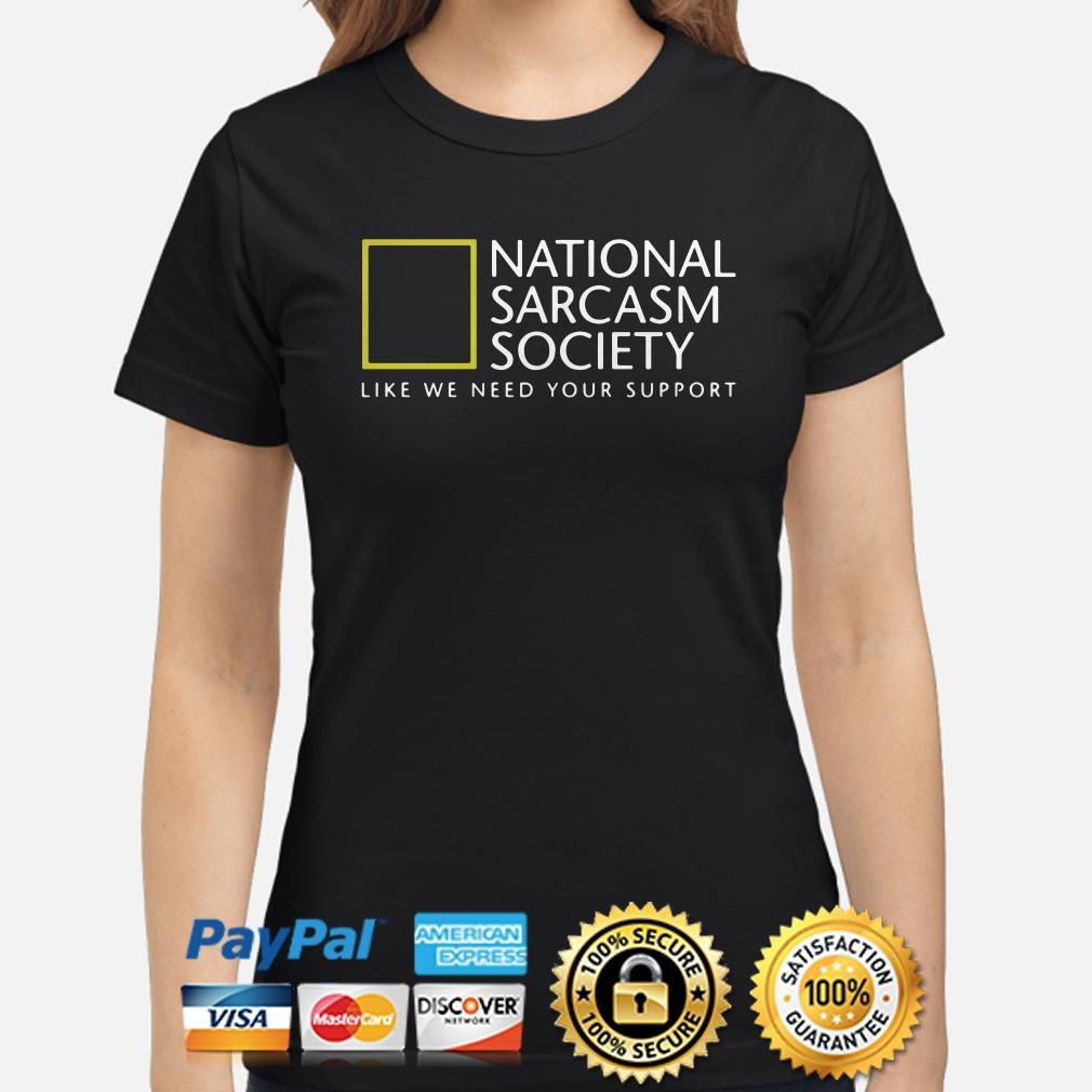 National Sarcasm society like we need your support ladies shirt