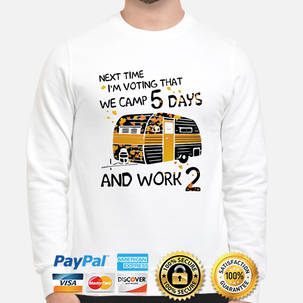 Next time I'm voting that we camp 5 days and work 2 sweater