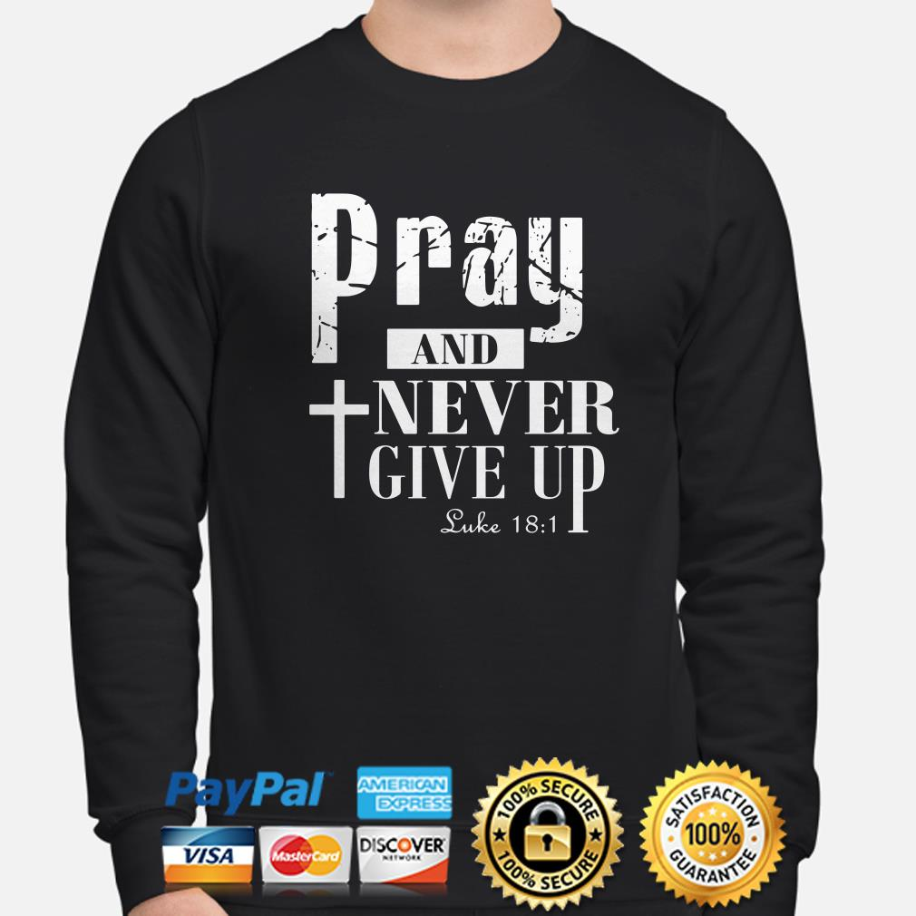 Pray and never give up Luke 18:1 Cross sweater