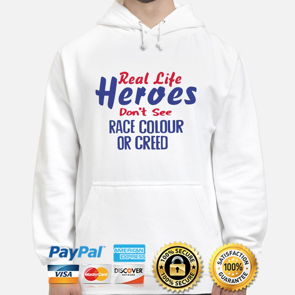 Real-life heroes don't see race colour or creed hoodie