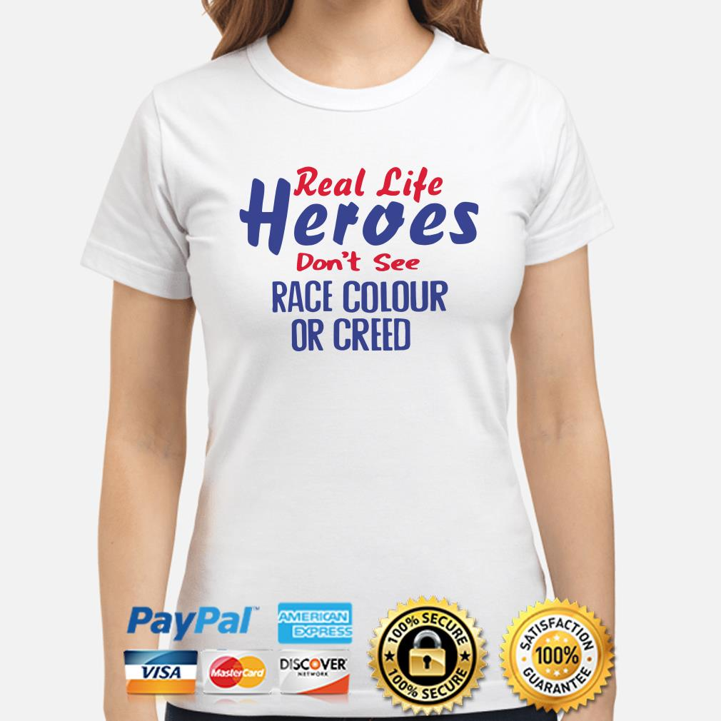 Real-life heroes don't see race colour or creed ladies shirt