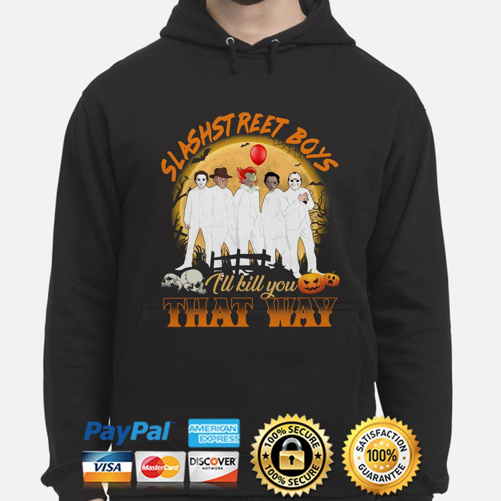 Slashstreet Boys I'll kill you that way Halloween hoodie