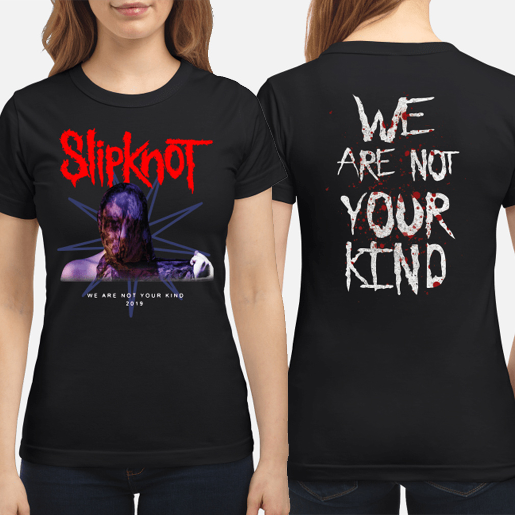 SlipKnot we are not your kind 2019 ladies shirt
