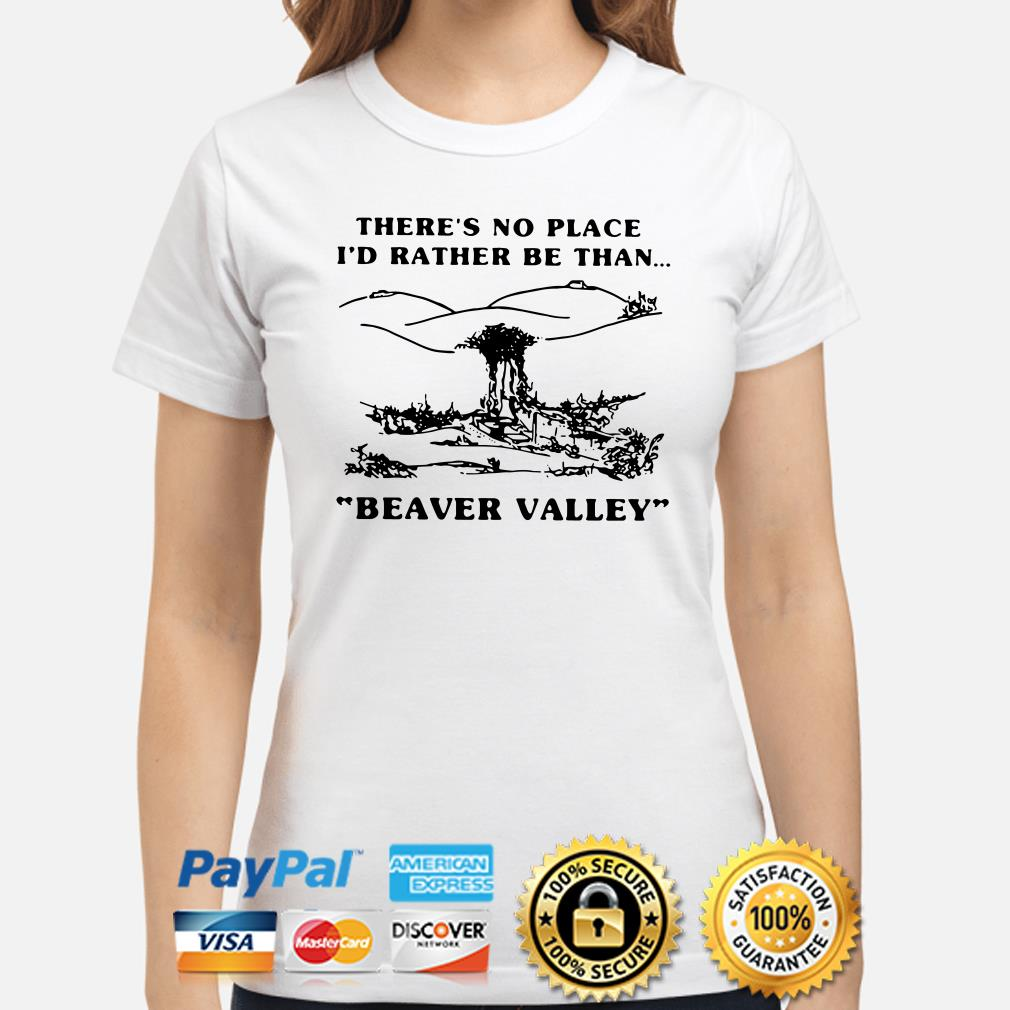 There's no place I'd rather be than Beaver Valley ladies shirt