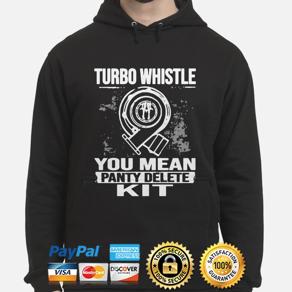 Turbo whistle you mean panty delete kit hoodie