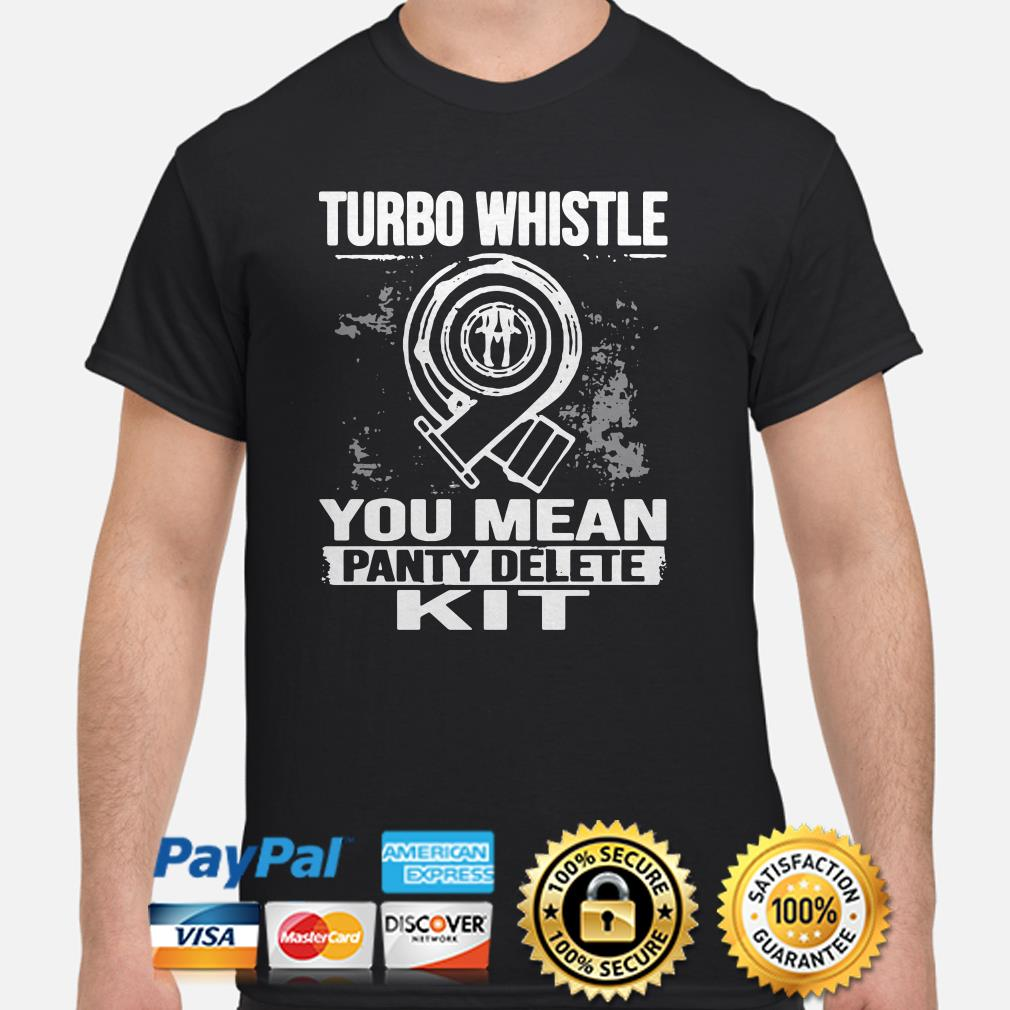 Turbo whistle you mean panty delete kit shirt