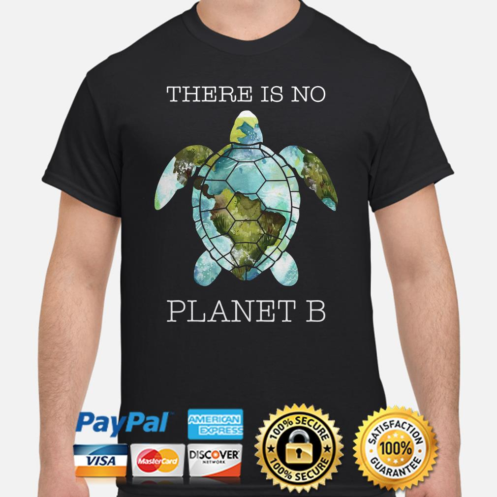 Turtle there is no planet B shirt