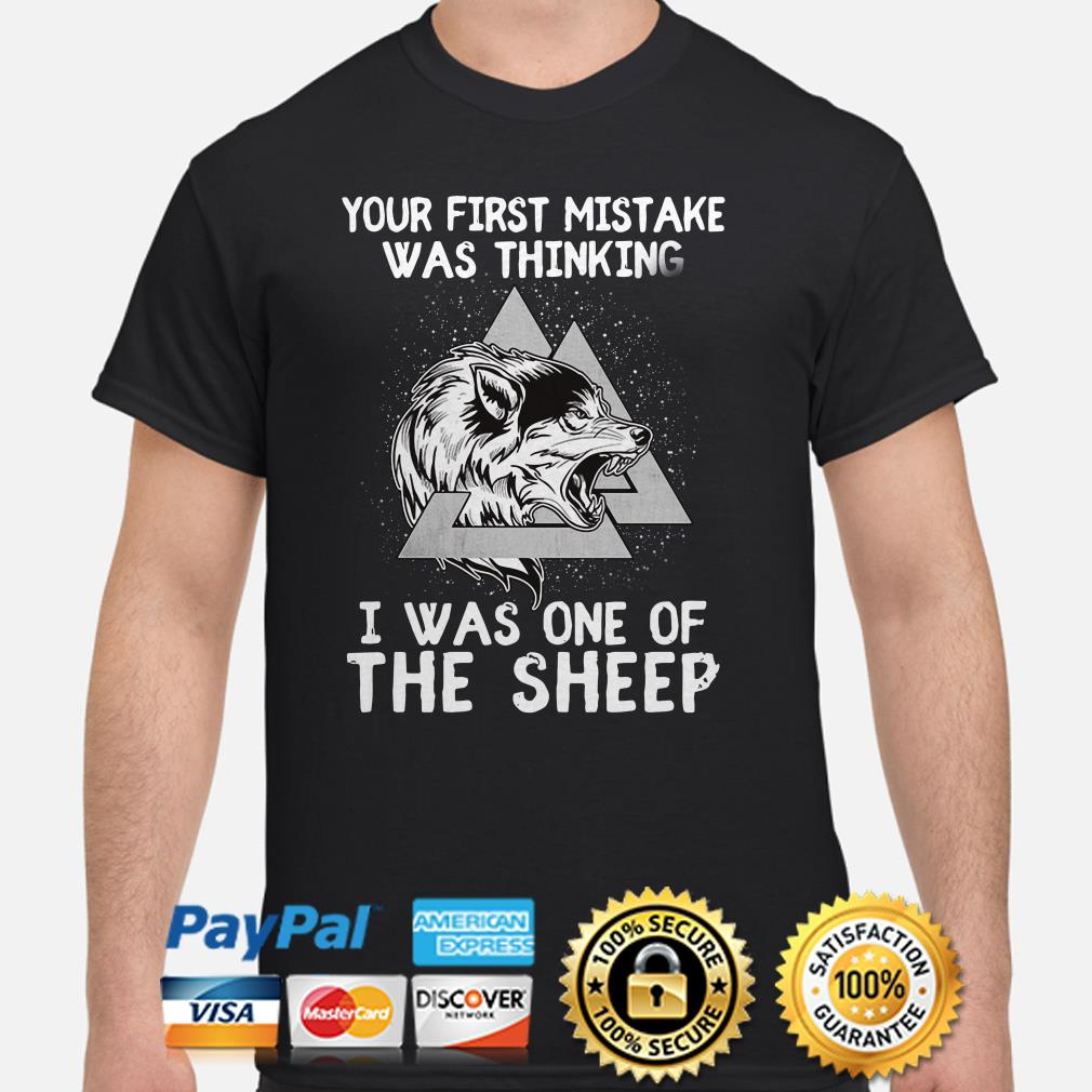 Viking Wolf your first mistake was thinking I was one of the sheep shirt