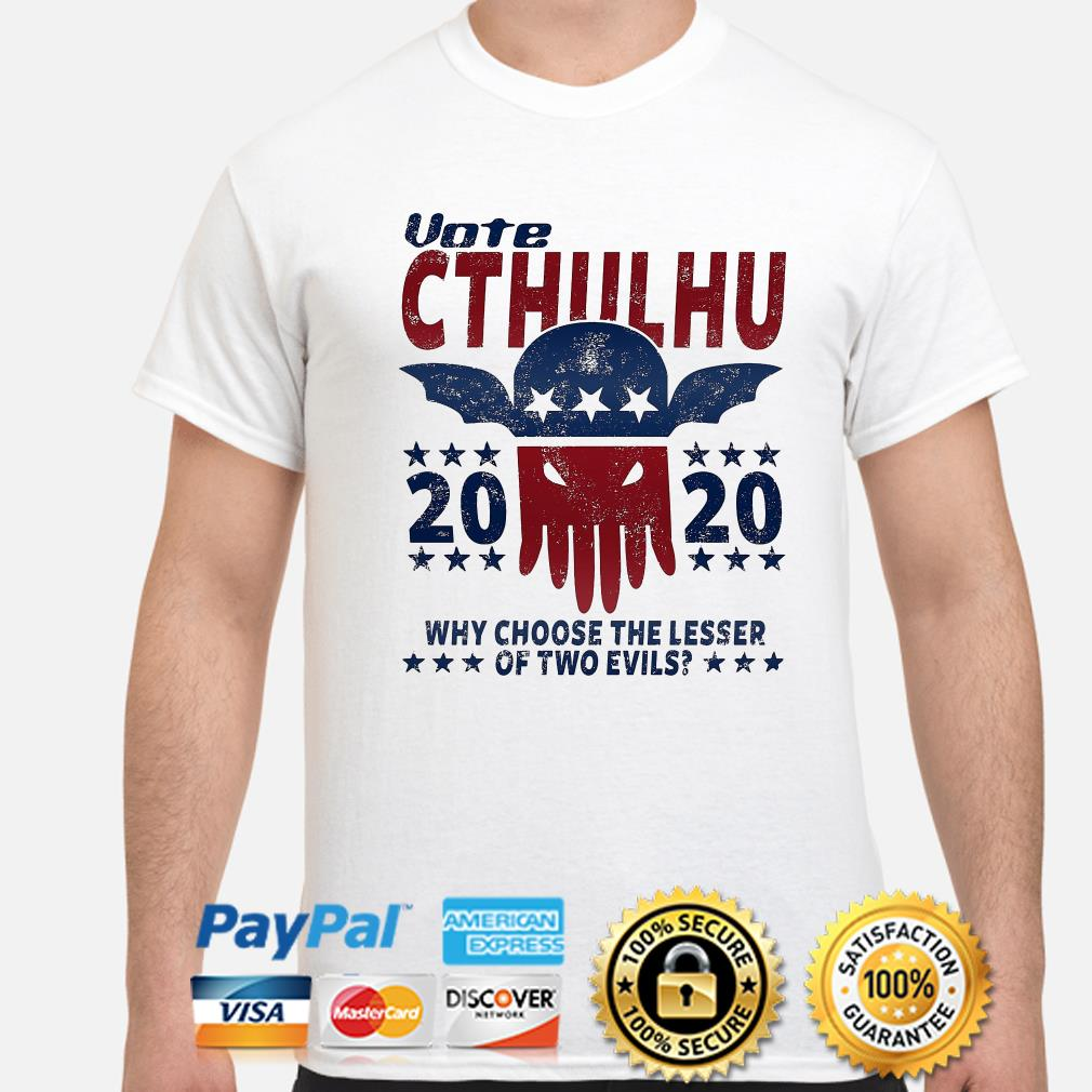 Vote Cthulhu 2020 why choose the lesser of two evils shirt