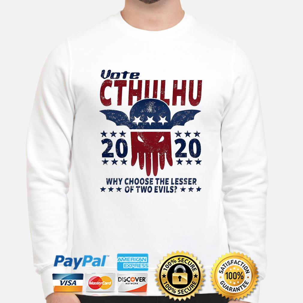 Vote Cthulhu 2020 why choose the lesser of two evils sweater