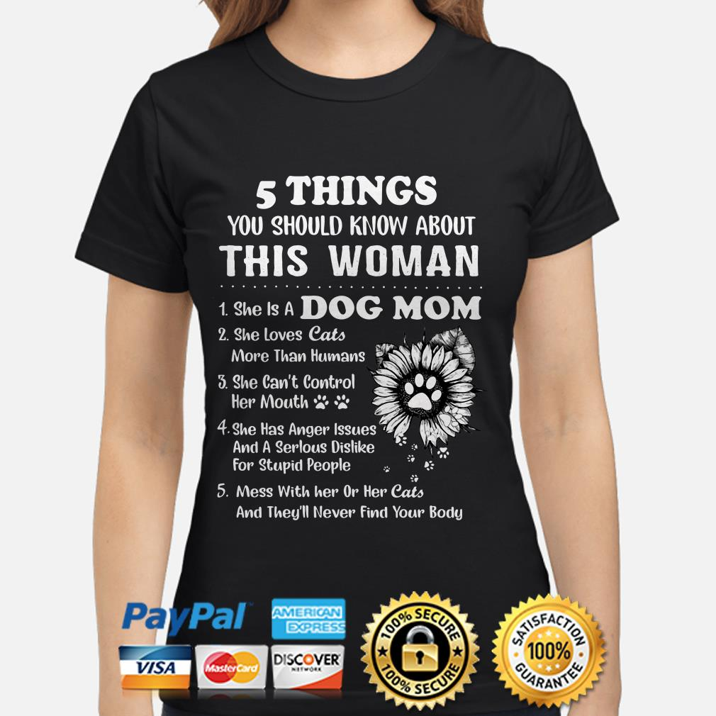5 things you should know about this woman she is a dog mom she loves dogs ladies shirt