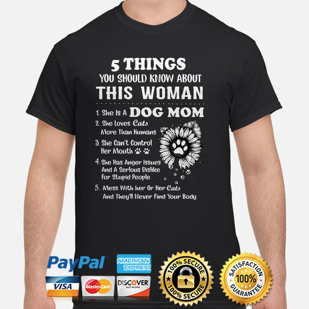 5 things you should know about this woman she is a dog mom she loves dogs shirt