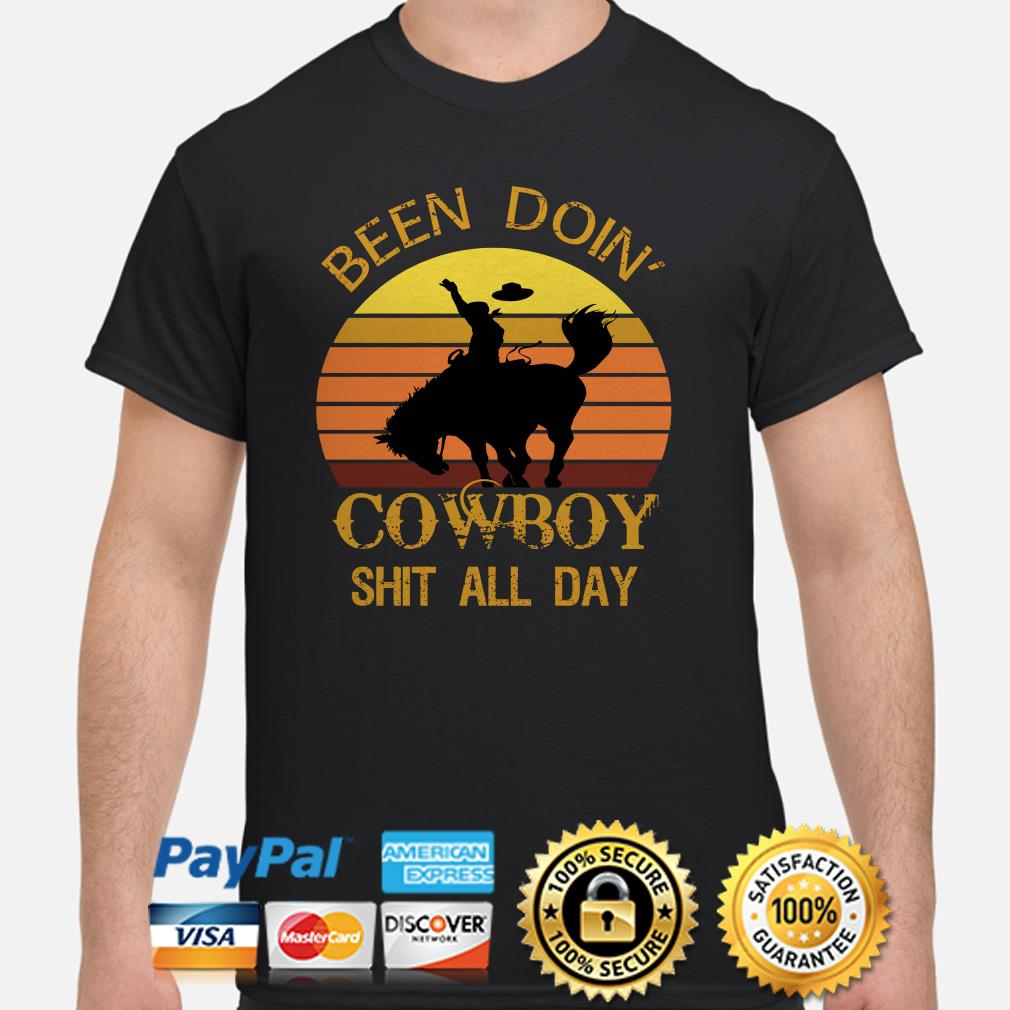 Been doin' Cowboy shit all day vintage shirt