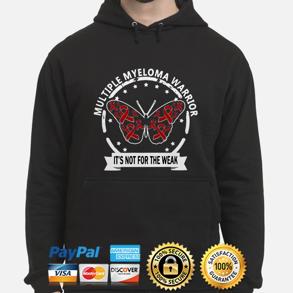 Butterfly multiple myeloma warrior it's not for the weak hoodie