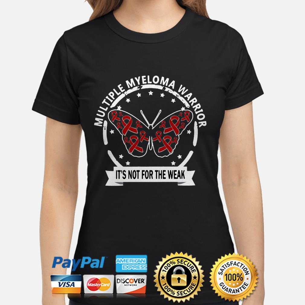 Butterfly multiple myeloma warrior it's not for the weak ladies shirt