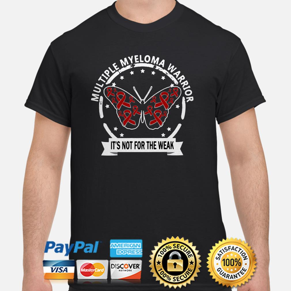 Butterfly multiple myeloma warrior it's not for the weak shirt