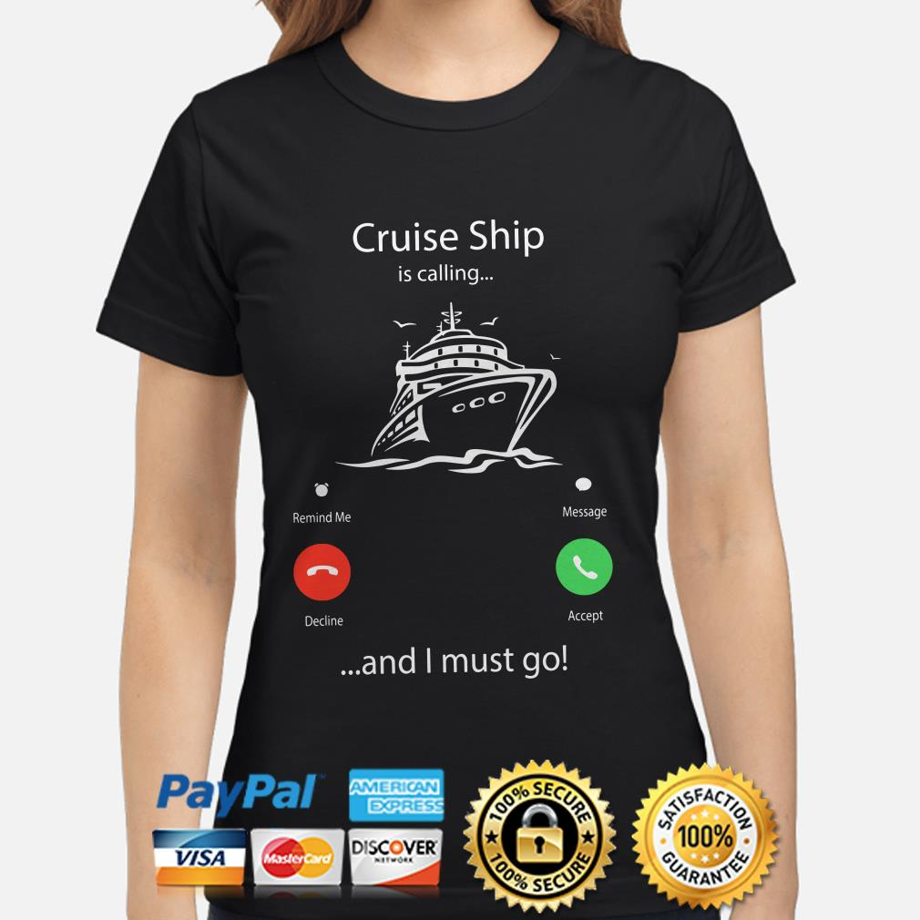 Cruise Ship is calling and I must go ladies shirt
