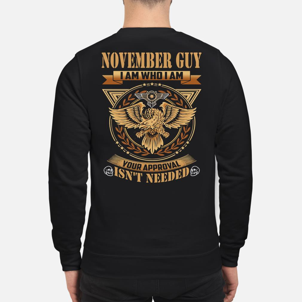 Eagle November guy I am who I am your approval isn't needed sweater