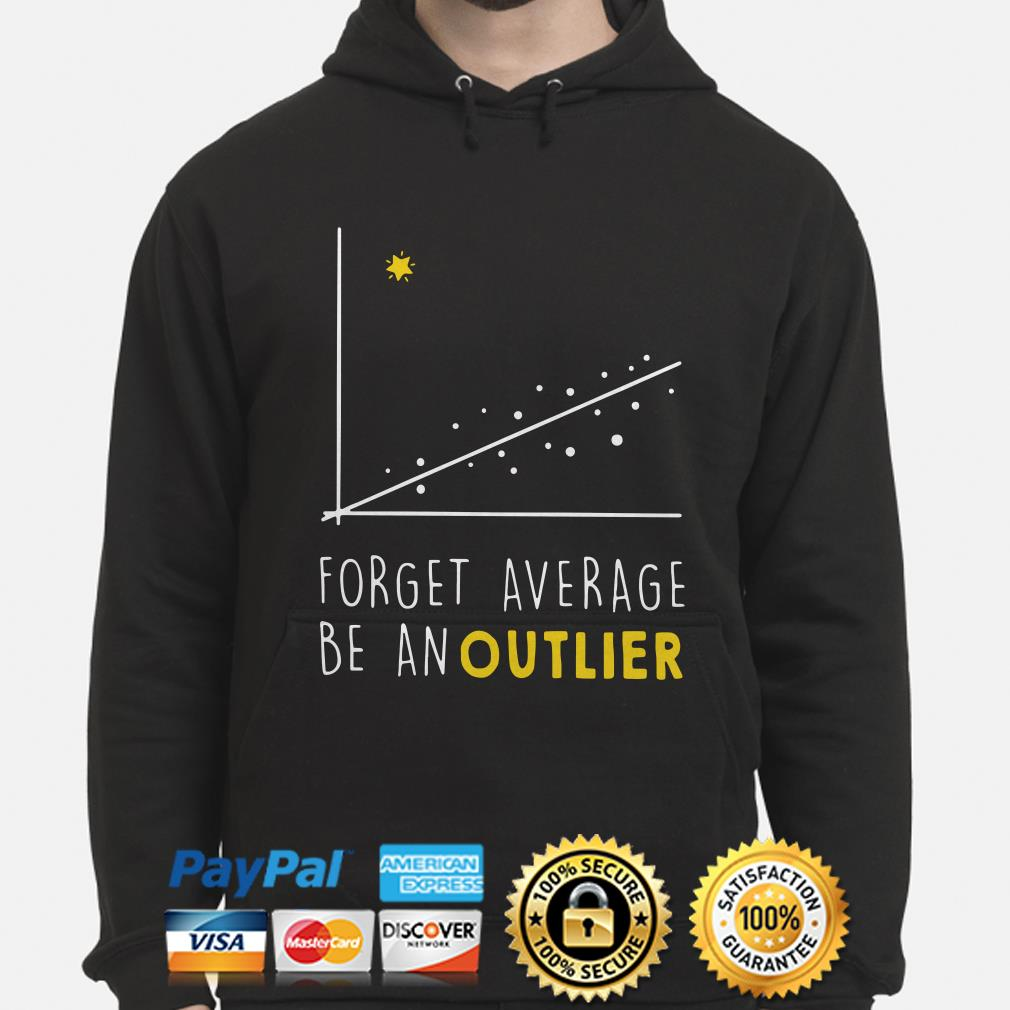 Forget Average be an outlier hoodie