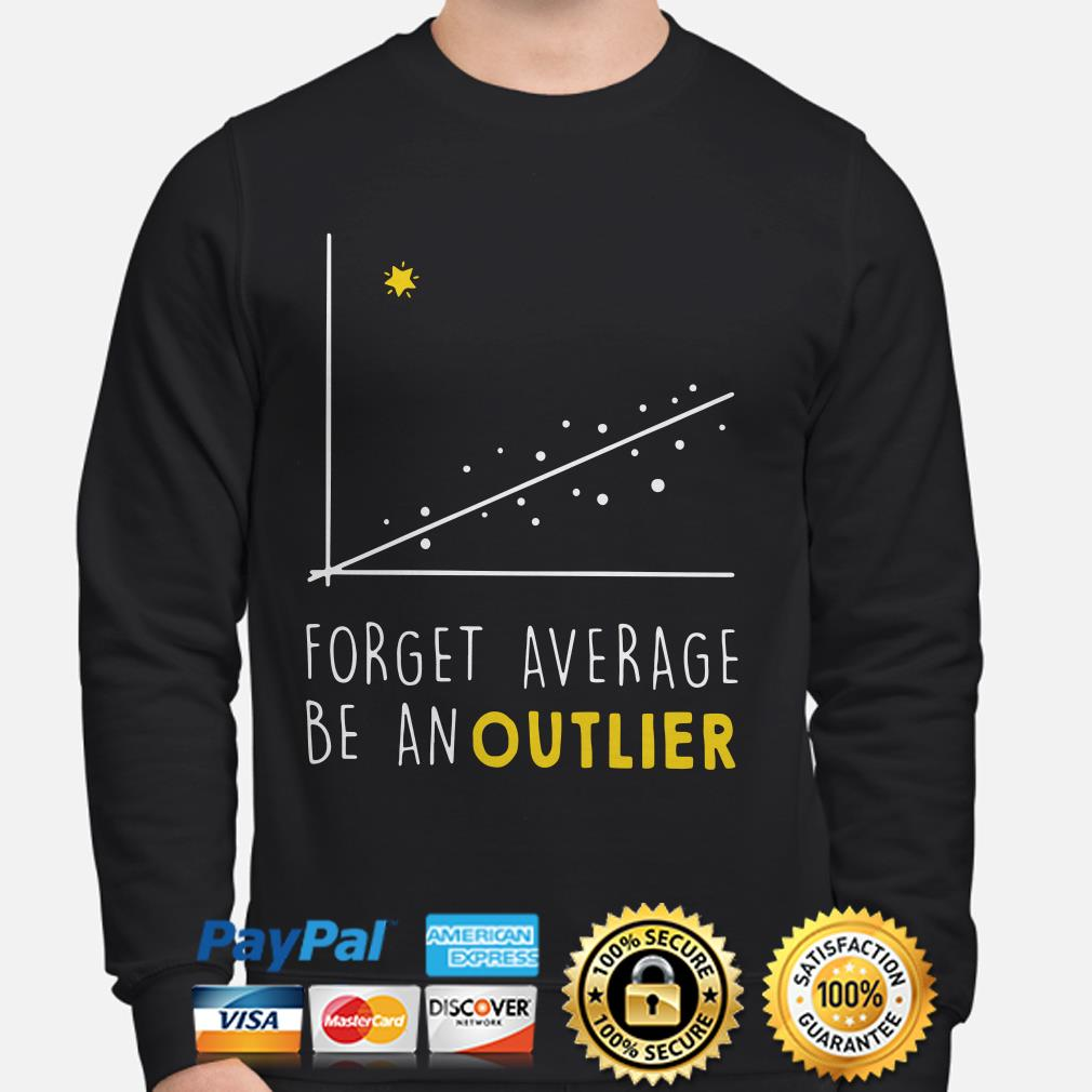 Forget Average be an outlier sweater