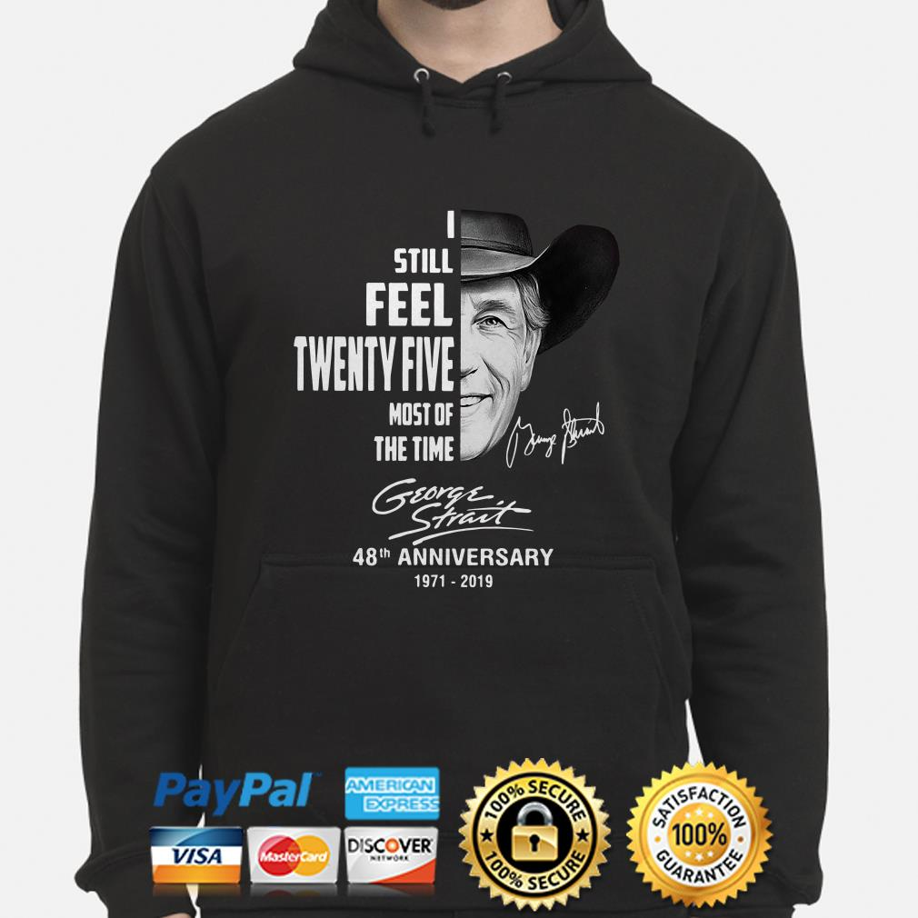 George Strait I still feel twenty five most of the time 48th anniversary hoodie