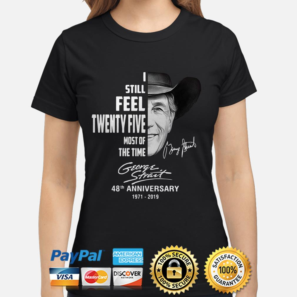 George Strait I still feel twenty five most of the time 48th anniversary ladies shirt