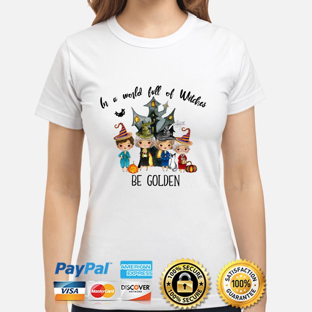 Golden Girls in a world full of Witches be Golden ladies shirt