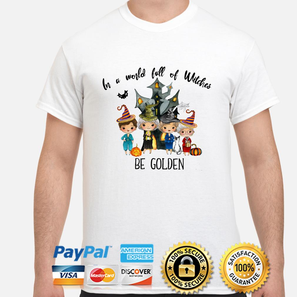 Golden Girls in a world full of Witches be Golden shirt