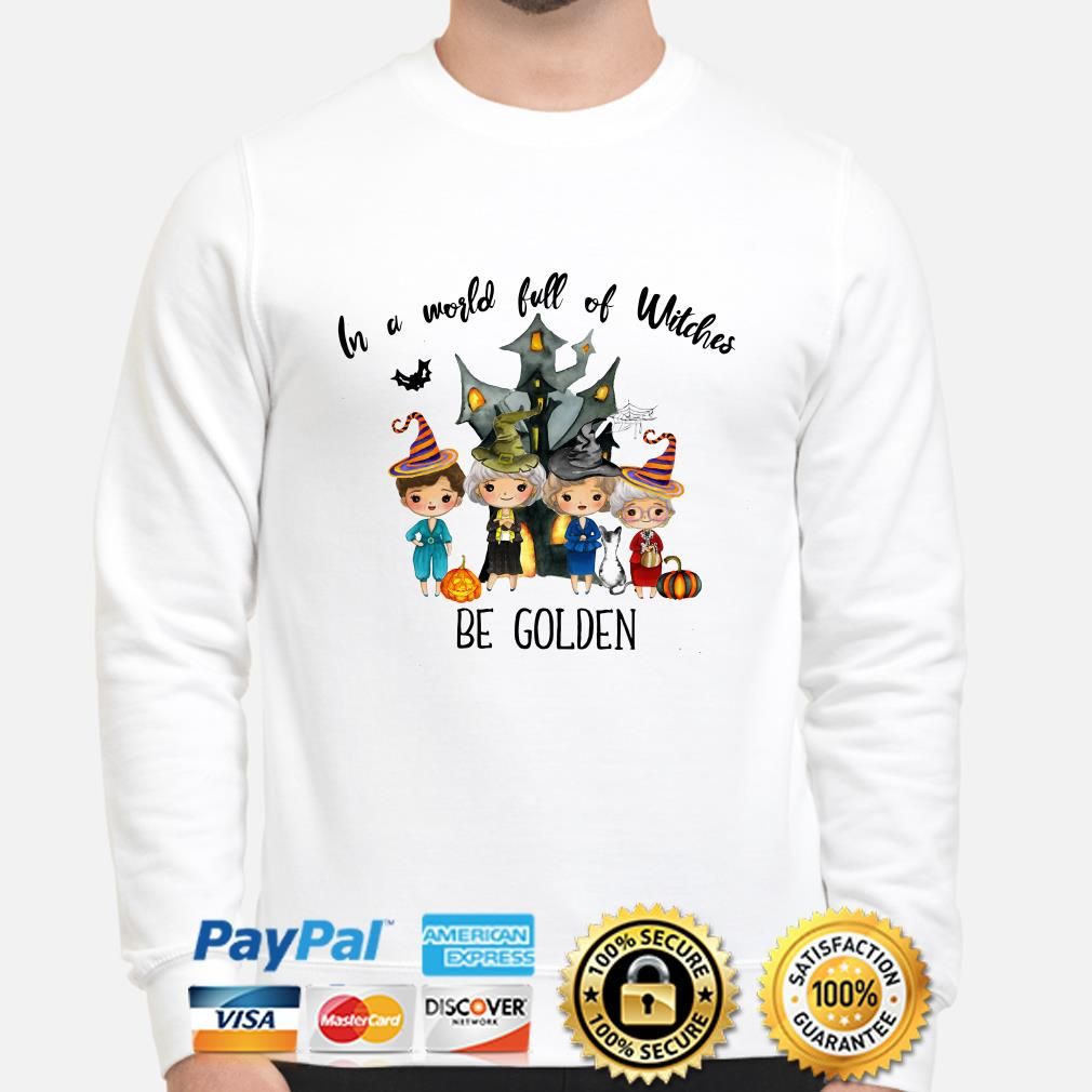 Golden Girls in a world full of Witches be Golden sweater