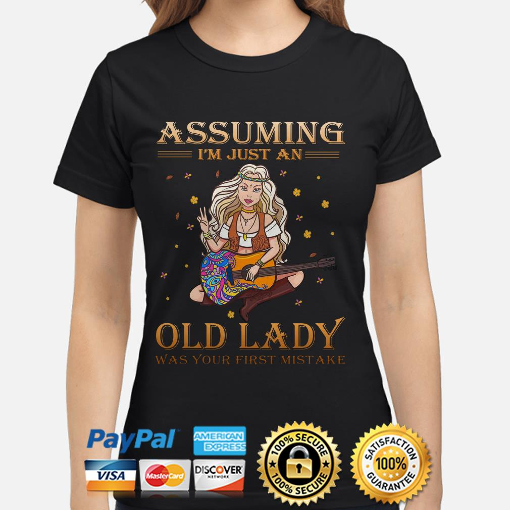 Hippie Assuming I'm just an old lady was your first mistake ladies shirt