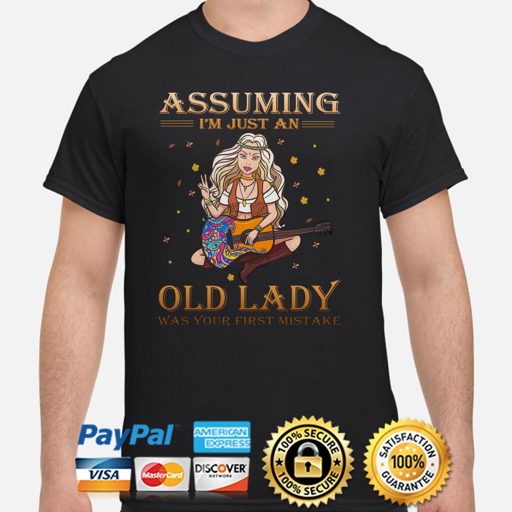 Hippie Assuming I'm just an old lady was your first mistake shirt