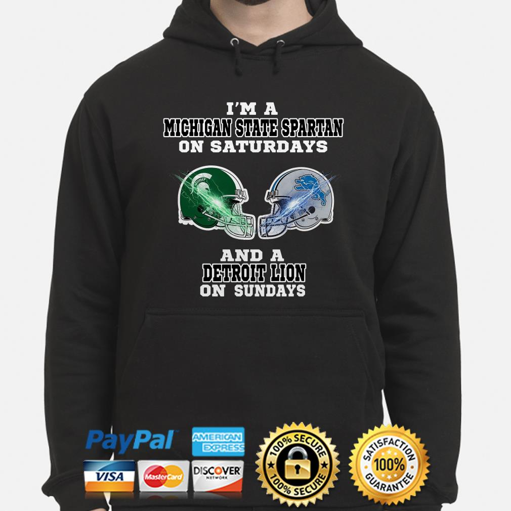 I'm a Michigan State Spartan on Saturdays and a Detroit Lion on Sundays hoodie