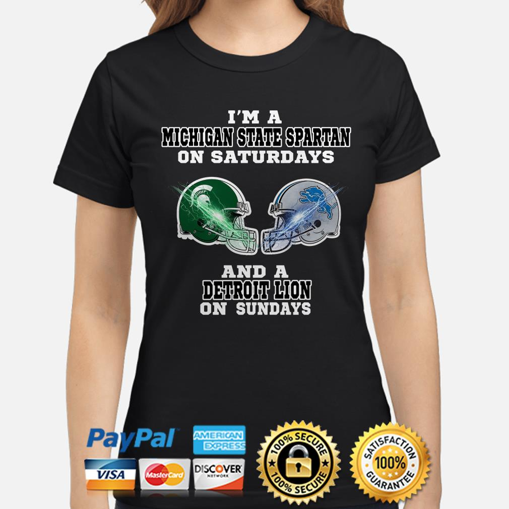 I'm a Michigan State Spartan on Saturdays and a Detroit Lion on Sundays ladies shirt