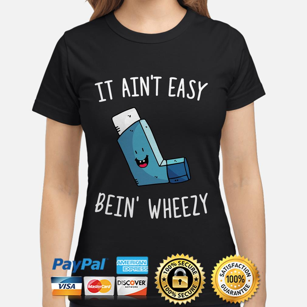It ain't easy bein' wheezy ladies shirt