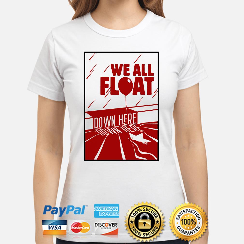 IT we all Float down here ladies shirt