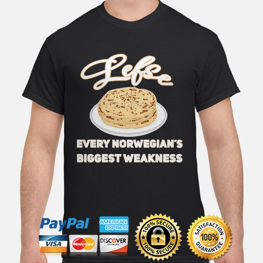 Lefse Every Norwegian's biggest weakness shirt