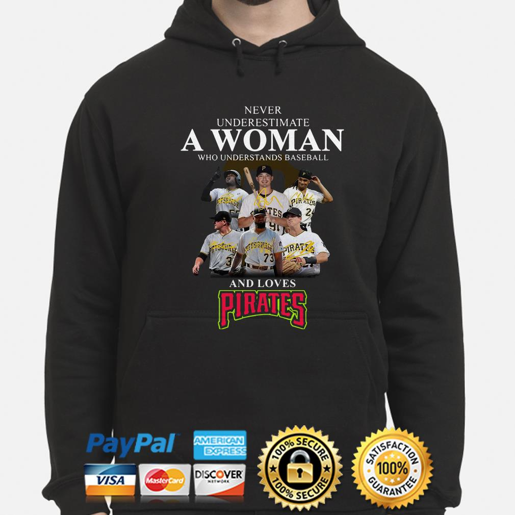 Never underestimate a woman who understands baseball and loves Pirates hoodie
