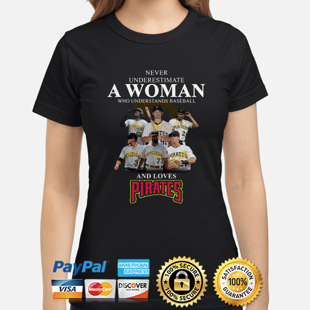 Never underestimate a woman who understands baseball and loves Pirates ladies shirt