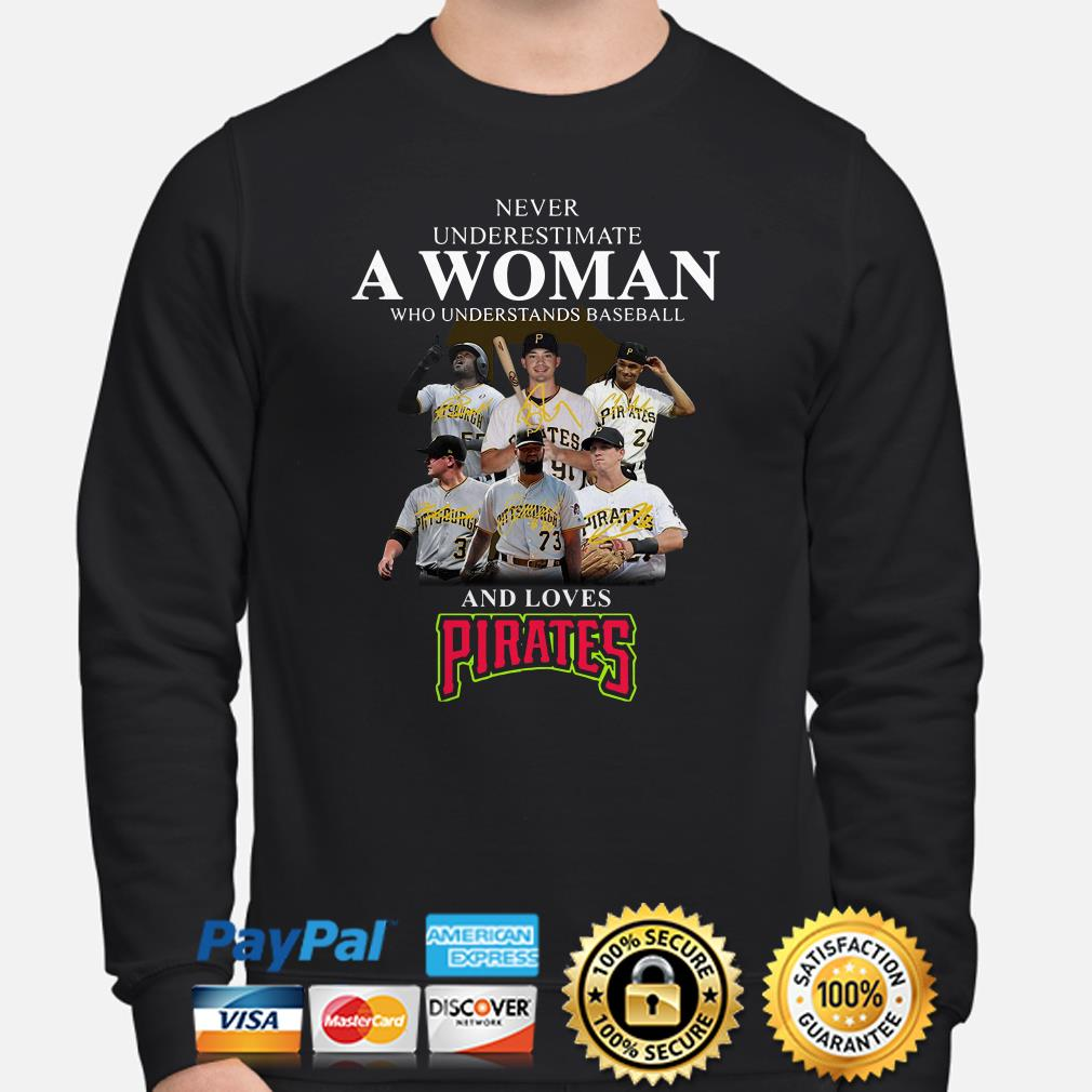 Never underestimate a woman who understands baseball and loves Pirates sweater