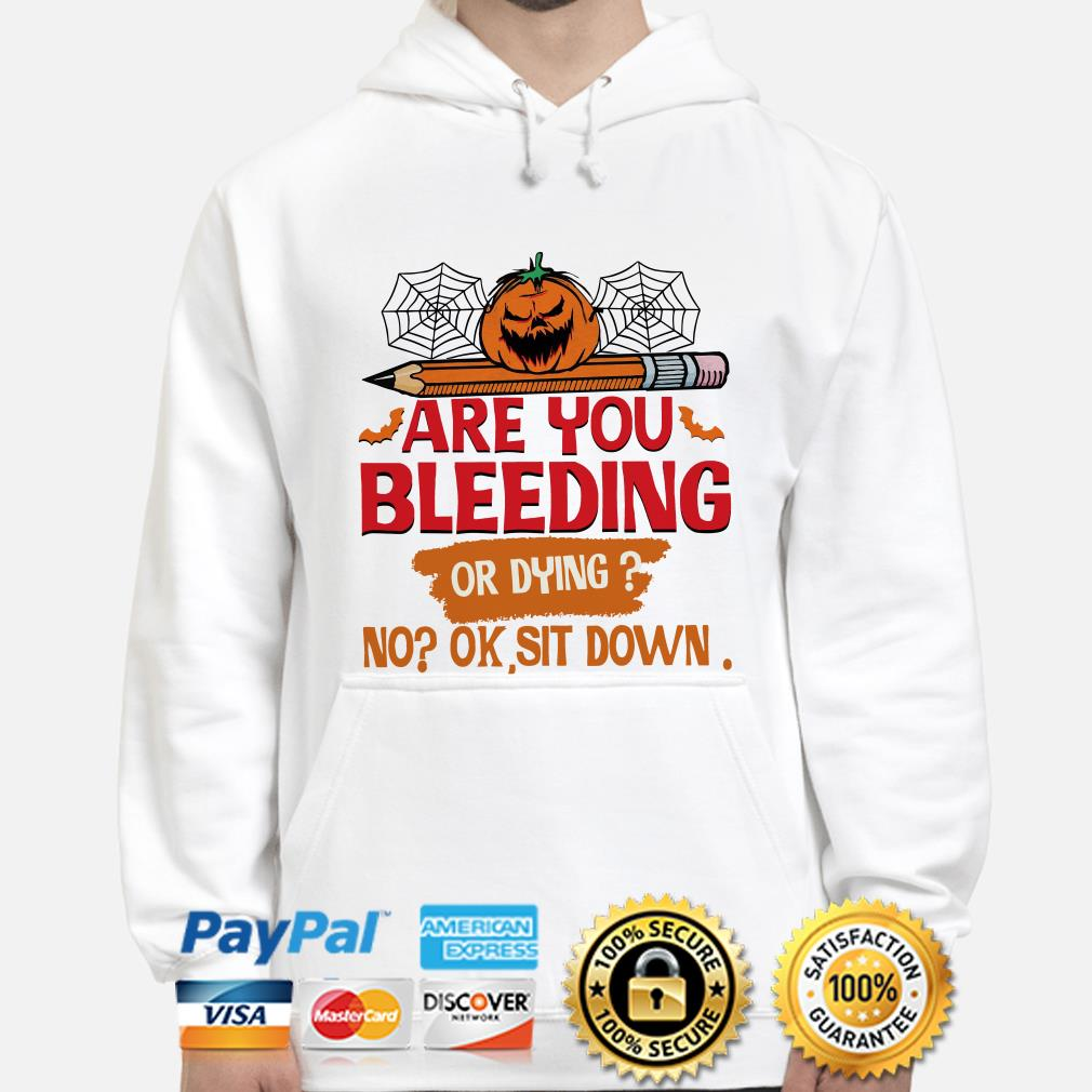 Pumpkin Are you Bleeding or dying no ok sit down hoodie