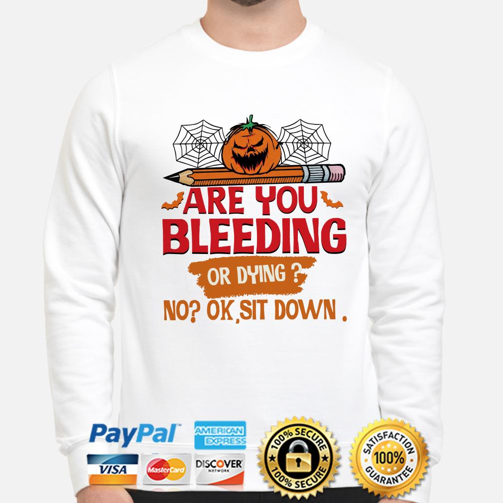 Pumpkin Are you Bleeding or dying no ok sit down sweater