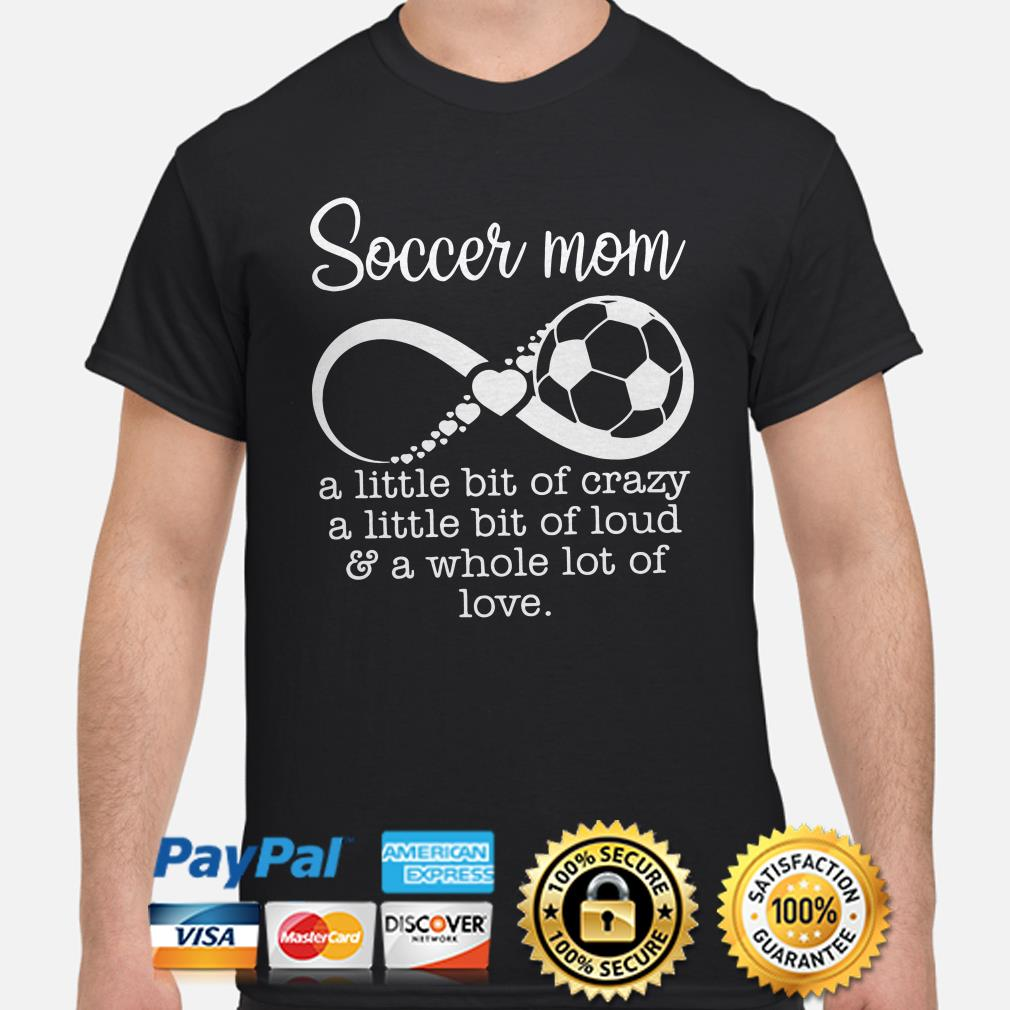 Soccer mom a little bit of crazy loud and a whole lot of love shirt