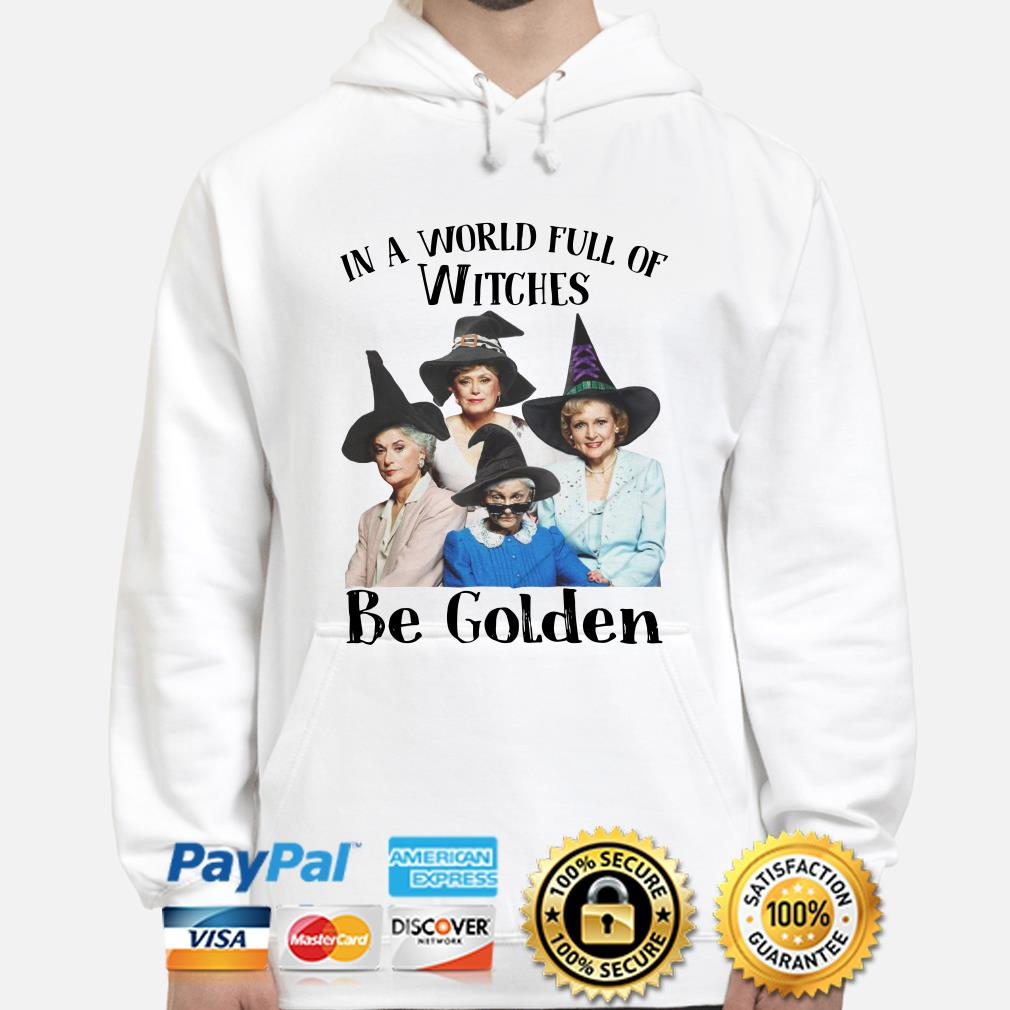 The Golden Girls In a world full of Witches Be Golden hoodie