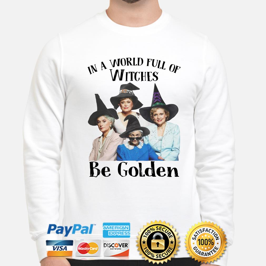 The Golden Girls In a world full of Witches Be Golden sweater