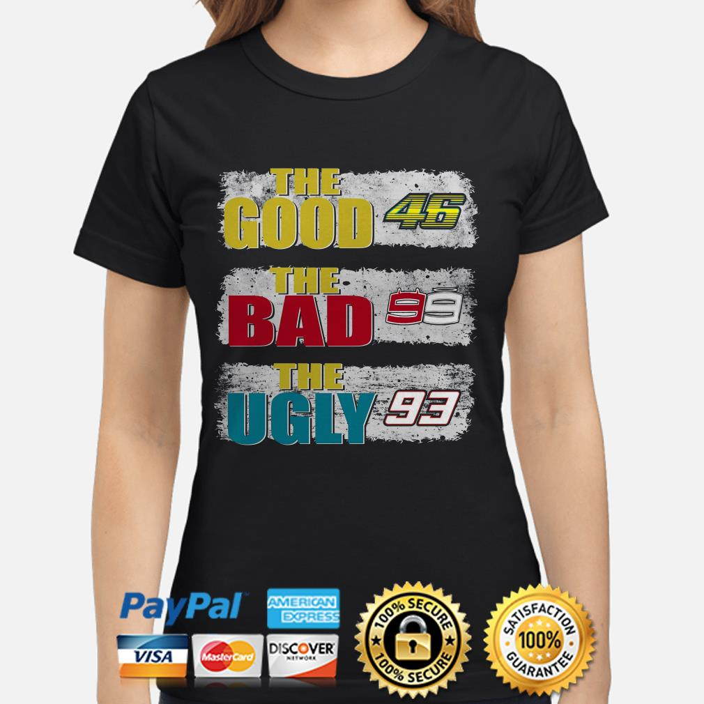 The good 46 Valentino Rossi the bad 99 Jorge Lorenzo the ugly 93 Marc Marquez ladies shirt