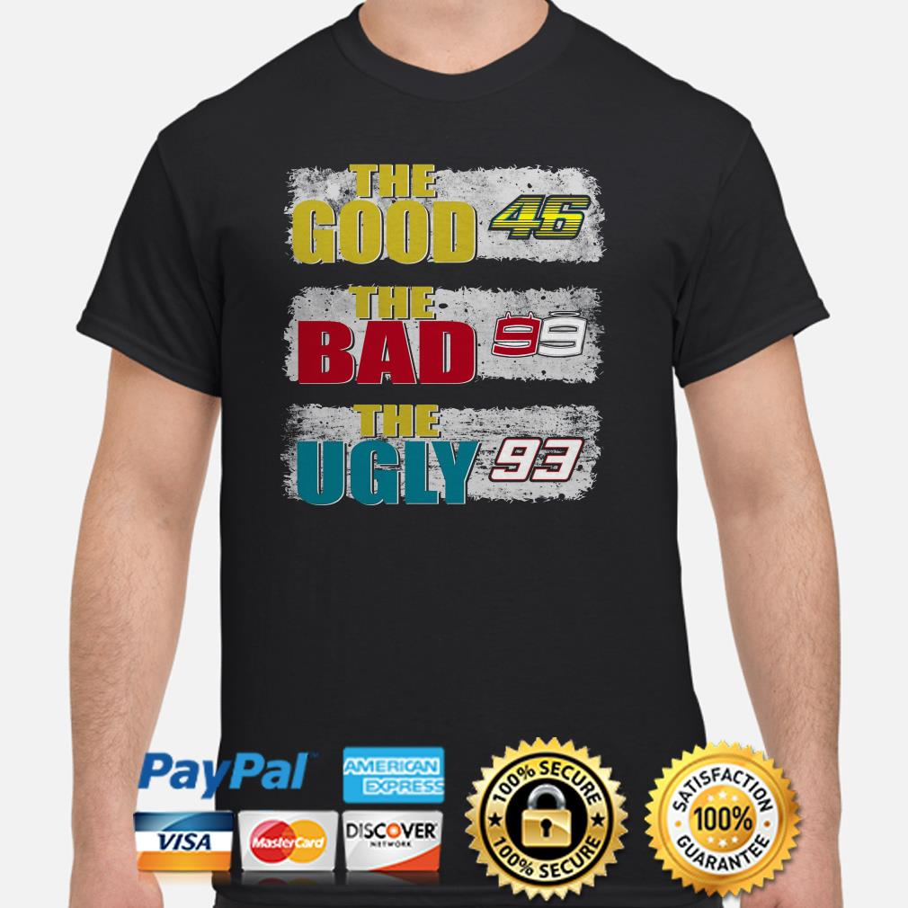 The good 46 Valentino Rossi the bad 99 Jorge Lorenzo the ugly 93 Marc Marquez shirt