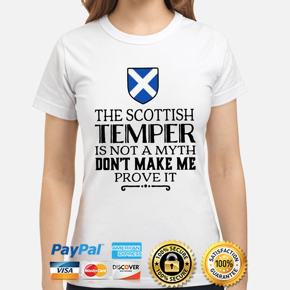 The Scottish Temper is not a myth don't make me prove it ladies shirt